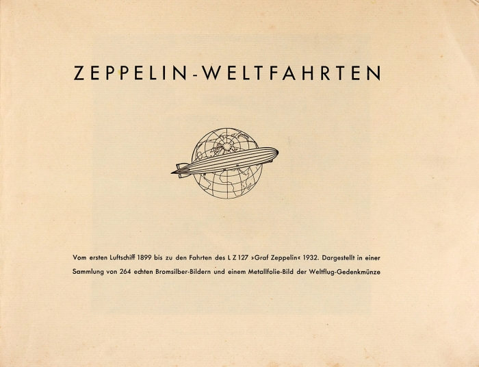 [Альбом] Цеппелин— вокруг света. Отпервого дирижабля в1899 году доплаваний LZ127 «Граф Цеппелин» в1932году. Коллекция из264 изображений настоящего бромистого серебра иизображения памятной монеты «Мировой полет» наметаллической фольге [Zeppelin— Weltfahrten. Vom ersten Luftschiff 1899 bis zuden Fahrten des LZ 127 «Graf Zeppelin» 1932. Dargestellt ineiner Sammlung von 264 echten Bromsilber-Bildern und einem Metallfolie-Bild der Weltflug-Gedenkmünze. Нанем.яз.] . Германия [Дрезден], 1933.