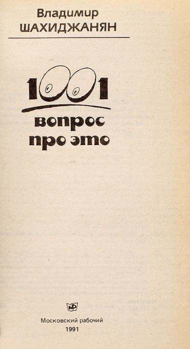 Шахиджанян, В. 1001 вопрос про ЭТО.М., 1991.